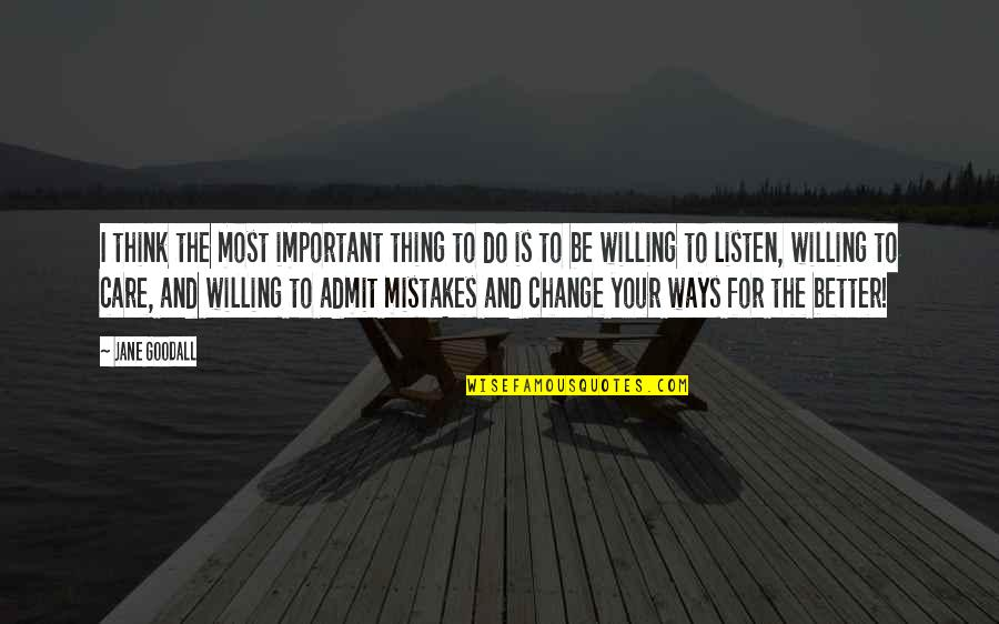 Change And Mistakes Quotes By Jane Goodall: I think the most important thing to do
