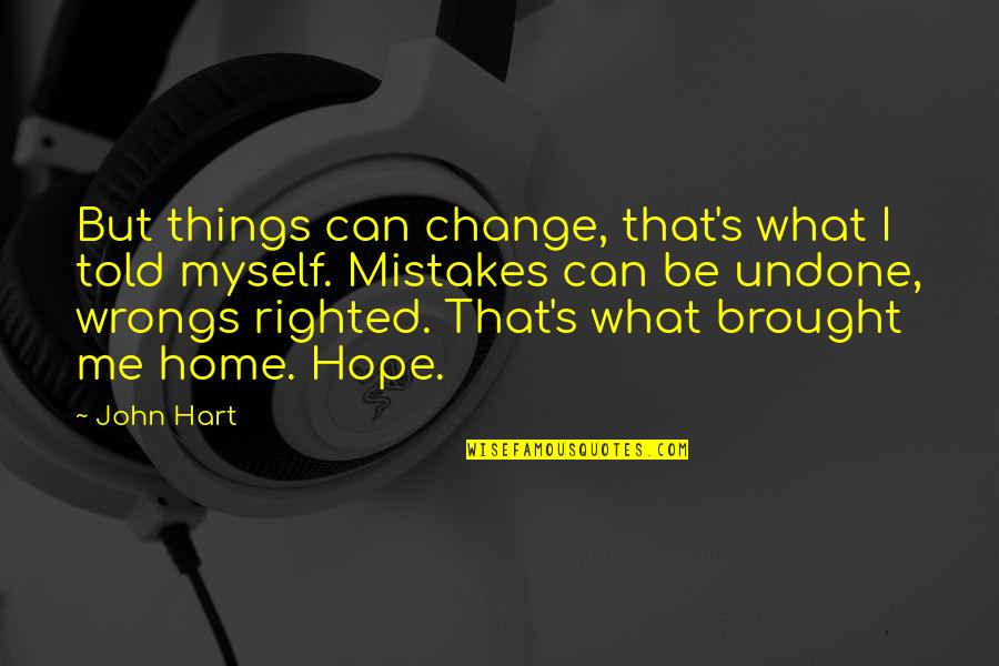 Change And Mistakes Quotes By John Hart: But things can change, that's what I told