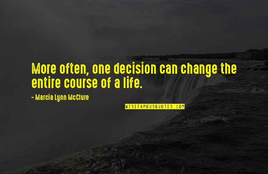 Change And Mistakes Quotes By Marcia Lynn McClure: More often, one decision can change the entire