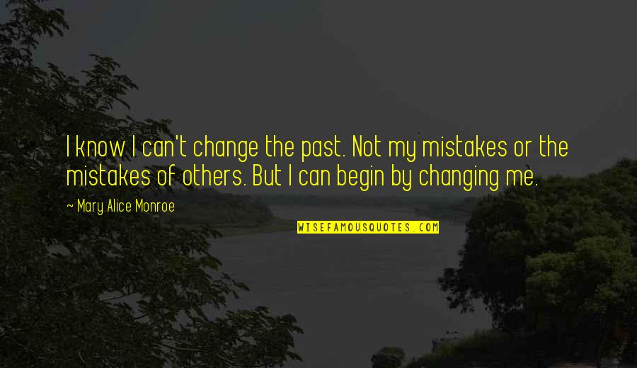 Change And Mistakes Quotes By Mary Alice Monroe: I know I can't change the past. Not