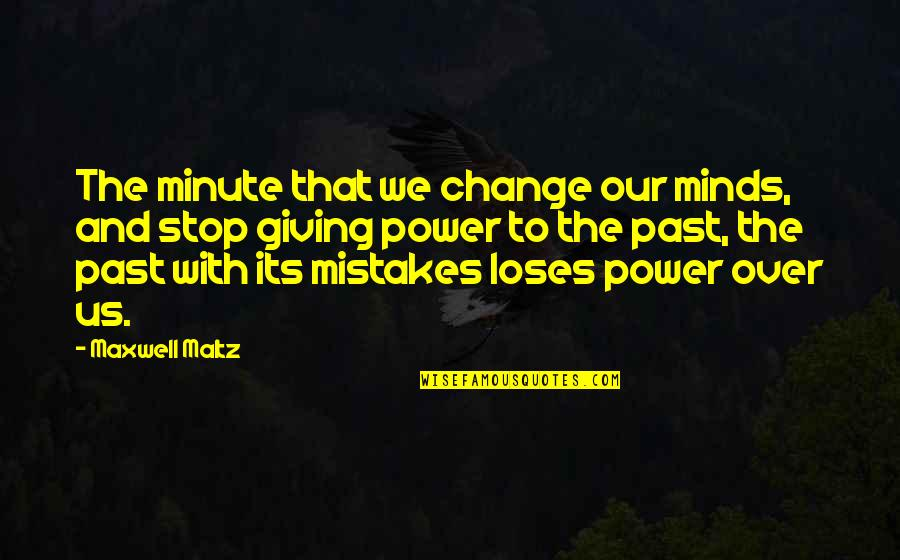 Change And Mistakes Quotes By Maxwell Maltz: The minute that we change our minds, and