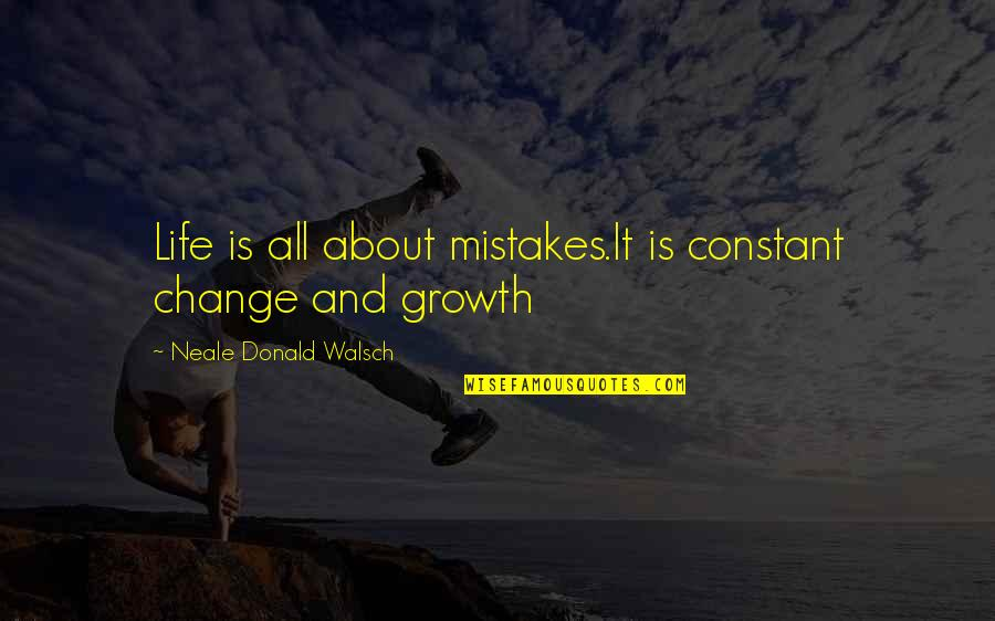 Change And Mistakes Quotes By Neale Donald Walsch: Life is all about mistakes.It is constant change