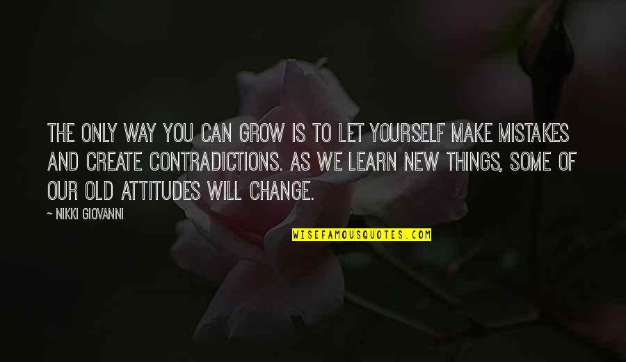 Change And Mistakes Quotes By Nikki Giovanni: The only way you can grow is to