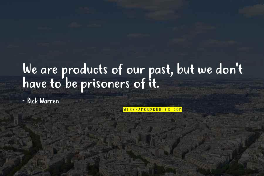 Change And Mistakes Quotes By Rick Warren: We are products of our past, but we