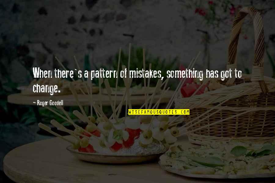 Change And Mistakes Quotes By Roger Goodell: When there's a pattern of mistakes, something has