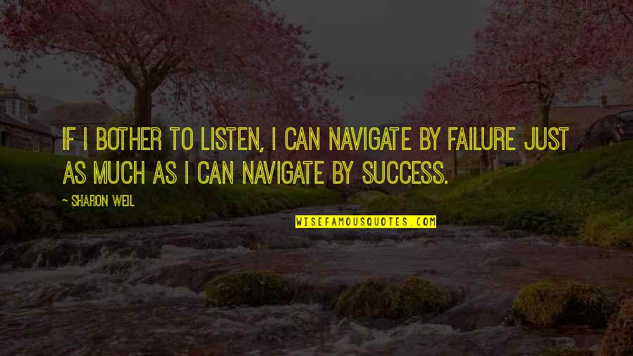 Change And Mistakes Quotes By Sharon Weil: If I bother to listen, I can navigate