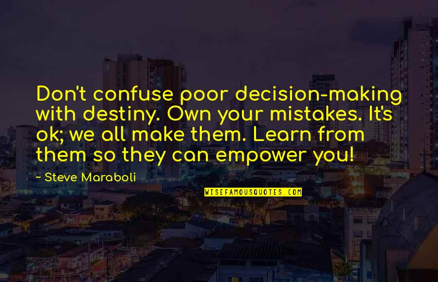 Change And Mistakes Quotes By Steve Maraboli: Don't confuse poor decision-making with destiny. Own your