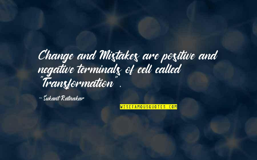Change And Mistakes Quotes By Sukant Ratnakar: Change and Mistakes are positive and negative terminals
