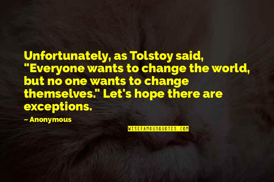 """Change Anonymous Quotes By Anonymous: Unfortunately, as Tolstoy said, """"Everyone wants to change"""
