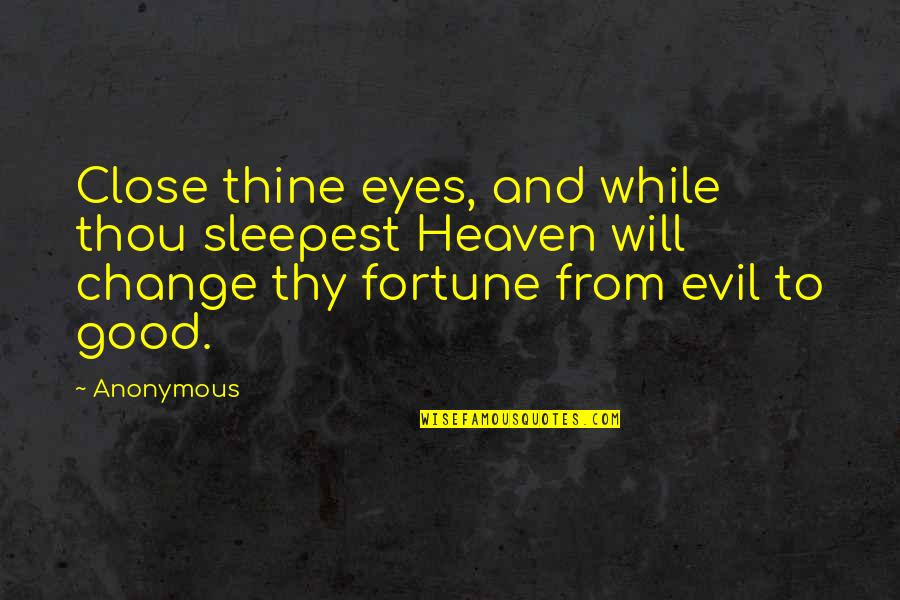 Change Anonymous Quotes By Anonymous: Close thine eyes, and while thou sleepest Heaven