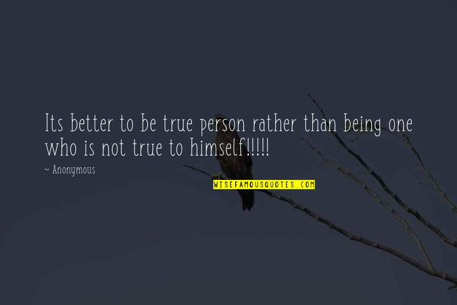 Change Anonymous Quotes By Anonymous: Its better to be true person rather than