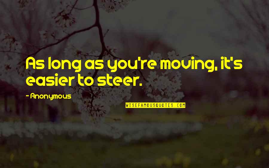 Change Anonymous Quotes By Anonymous: As long as you're moving, it's easier to