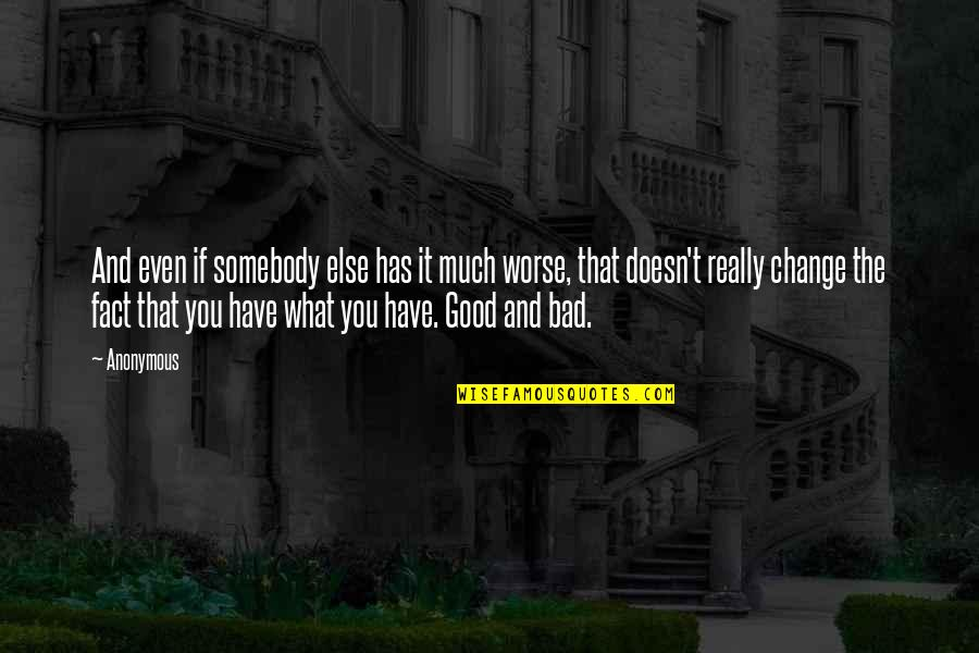Change Anonymous Quotes By Anonymous: And even if somebody else has it much