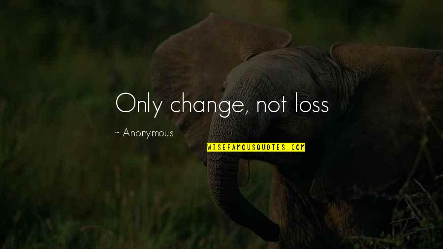 Change Anonymous Quotes By Anonymous: Only change, not loss