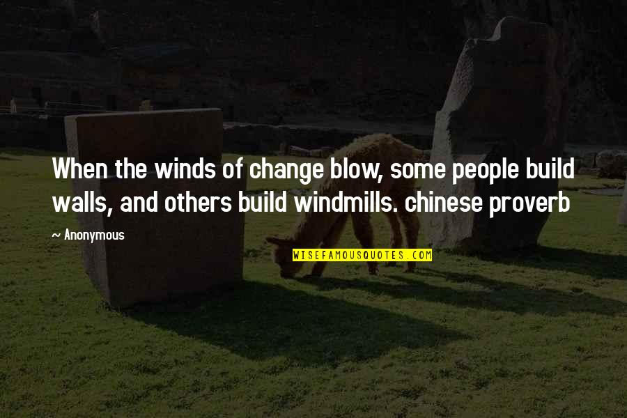 Change Anonymous Quotes By Anonymous: When the winds of change blow, some people
