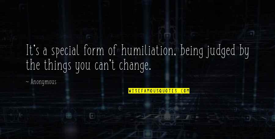 Change Anonymous Quotes By Anonymous: It's a special form of humiliation, being judged