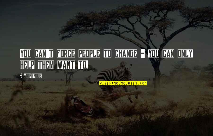 Change Anonymous Quotes By Anonymous: You can't force people to change - you