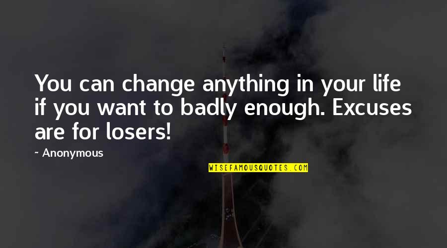 Change Anonymous Quotes By Anonymous: You can change anything in your life if