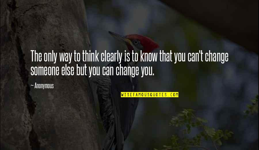 Change Anonymous Quotes By Anonymous: The only way to think clearly is to