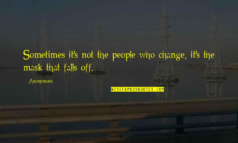 Change Anonymous Quotes By Anonymous: Sometimes it's not the people who change, it's