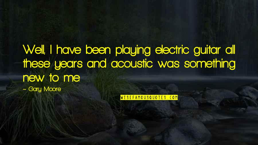 Change Bahasa Quotes By Gary Moore: Well, I have been playing electric guitar all