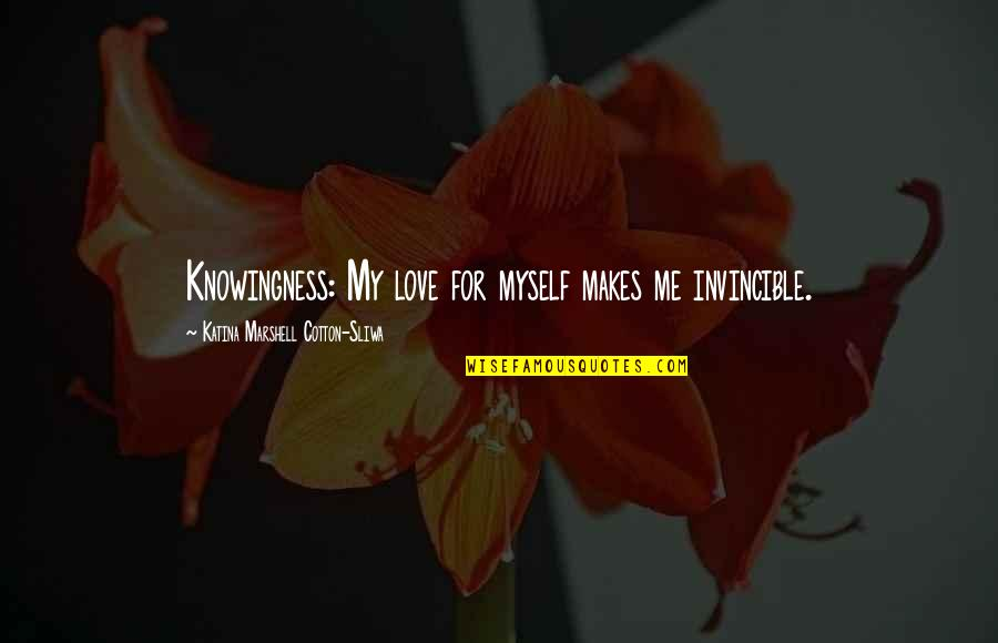 Change Bahasa Quotes By Katina Marshell Cotton-Sliwa: Knowingness: My love for myself makes me invincible.