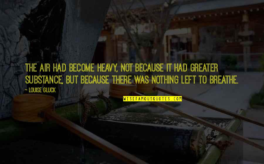Change Bahasa Quotes By Louise Gluck: The air had become heavy, not because it