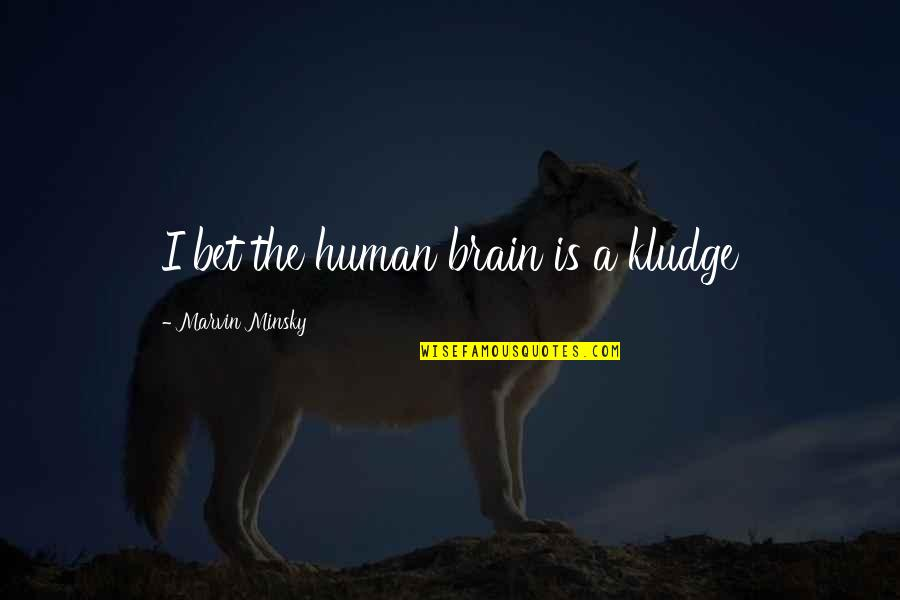 Change Bahasa Quotes By Marvin Minsky: I bet the human brain is a kludge