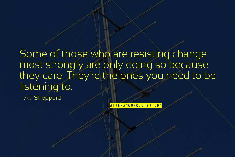 Change Because Of You Quotes By A.J. Sheppard: Some of those who are resisting change most