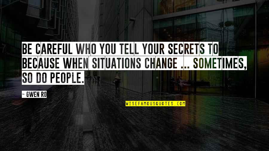 Change Because Of You Quotes By Gwen Ro: Be careful who you tell your secrets to