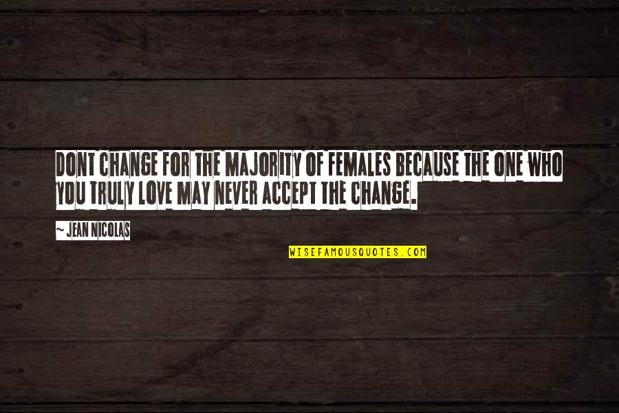 Change Because Of You Quotes By Jean Nicolas: Dont change for the majority of females because