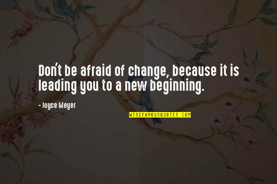 Change Because Of You Quotes By Joyce Meyer: Don't be afraid of change, because it is