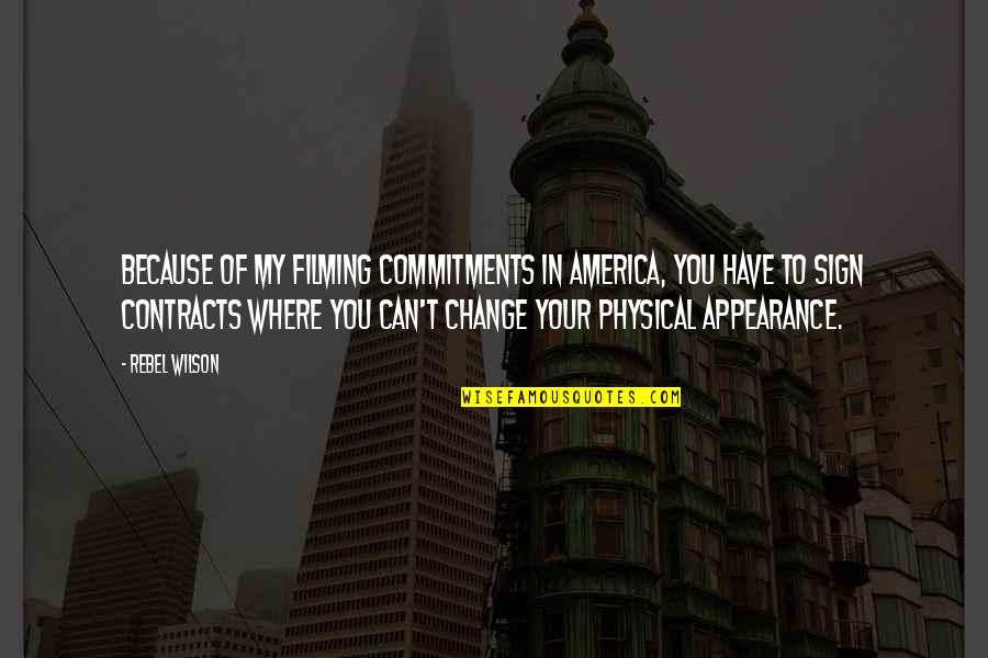 Change Because Of You Quotes By Rebel Wilson: Because of my filming commitments in America, you