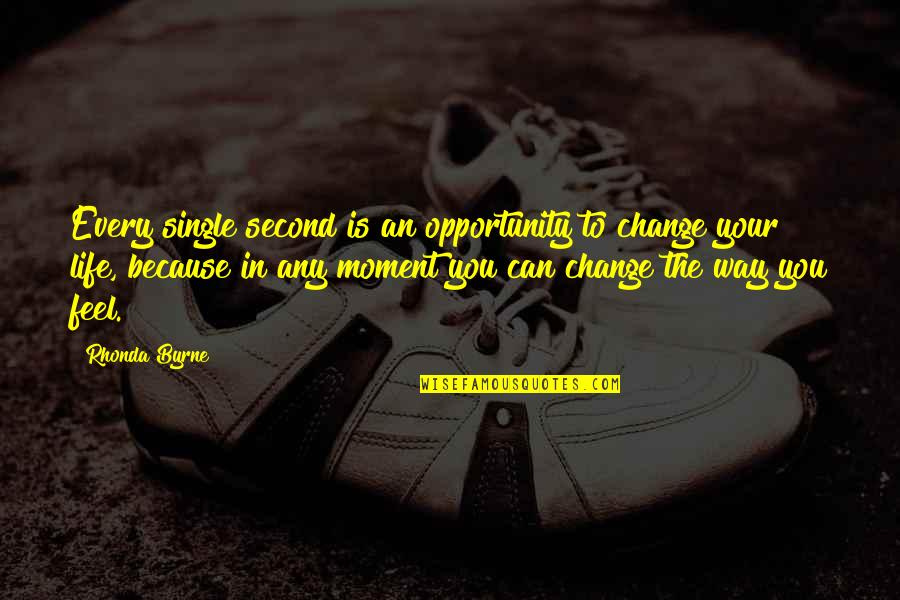 Change Because Of You Quotes By Rhonda Byrne: Every single second is an opportunity to change