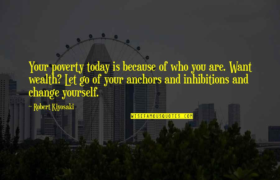 Change Because Of You Quotes By Robert Kiyosaki: Your poverty today is because of who you
