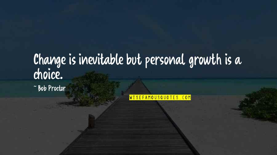 Change For Growth Quotes By Bob Proctor: Change is inevitable but personal growth is a