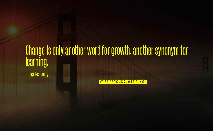 Change For Growth Quotes By Charles Handy: Change is only another word for growth, another