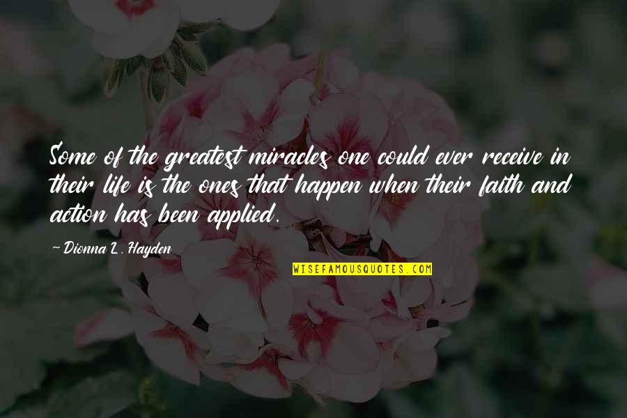 Change For Growth Quotes By Dionna L. Hayden: Some of the greatest miracles one could ever