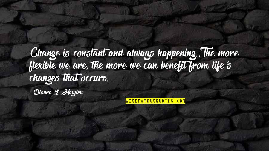Change For Growth Quotes By Dionna L. Hayden: Change is constant and always happening...The more flexible