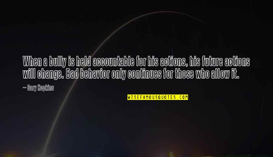 Change For Growth Quotes By Gary Hopkins: When a bully is held accountable for his