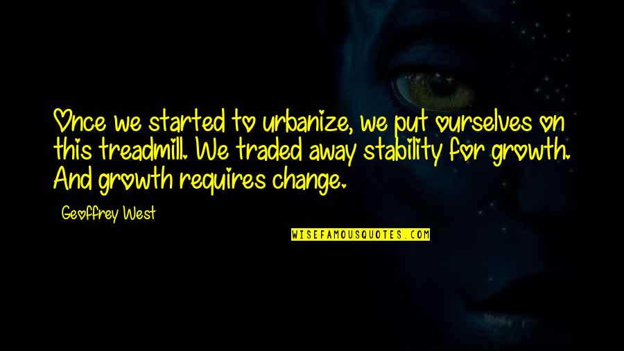 Change For Growth Quotes By Geoffrey West: Once we started to urbanize, we put ourselves