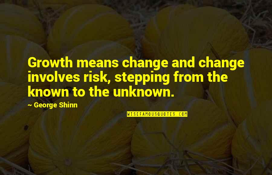 Change For Growth Quotes By George Shinn: Growth means change and change involves risk, stepping
