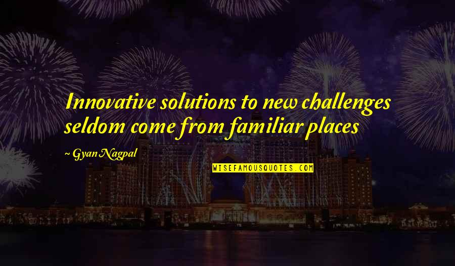 Change For Growth Quotes By Gyan Nagpal: Innovative solutions to new challenges seldom come from
