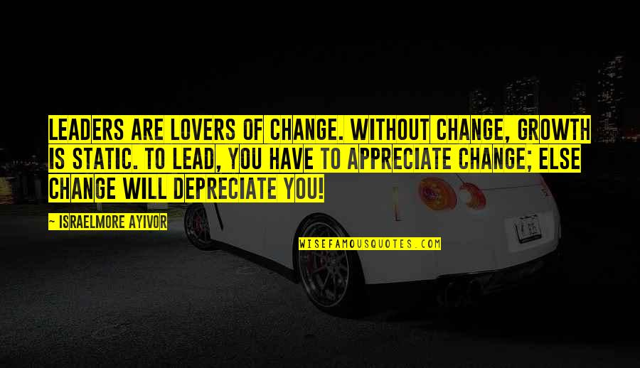Change For Growth Quotes By Israelmore Ayivor: Leaders are lovers of change. Without change, growth