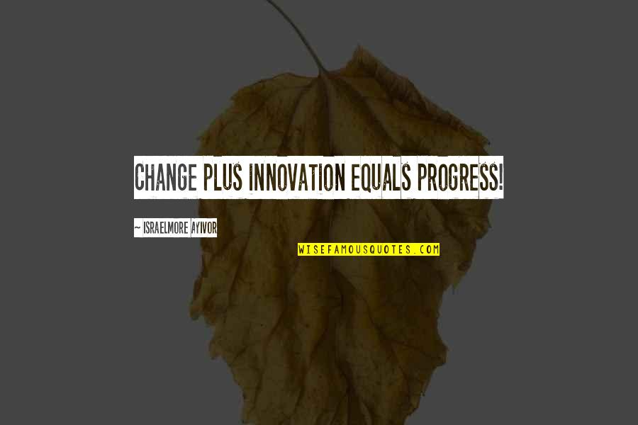 Change For Growth Quotes By Israelmore Ayivor: Change plus innovation equals progress!