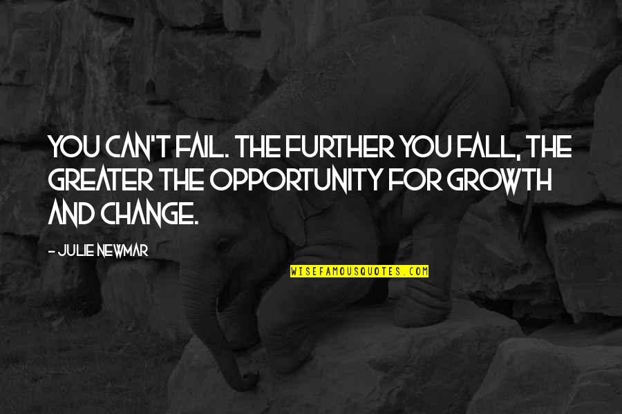 Change For Growth Quotes By Julie Newmar: You can't fail. The further you fall, the