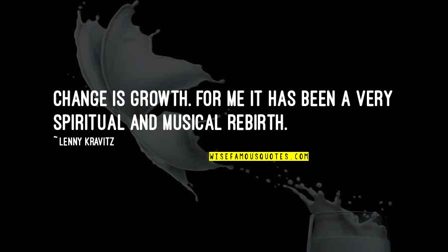 Change For Growth Quotes By Lenny Kravitz: Change is growth. For me it has been