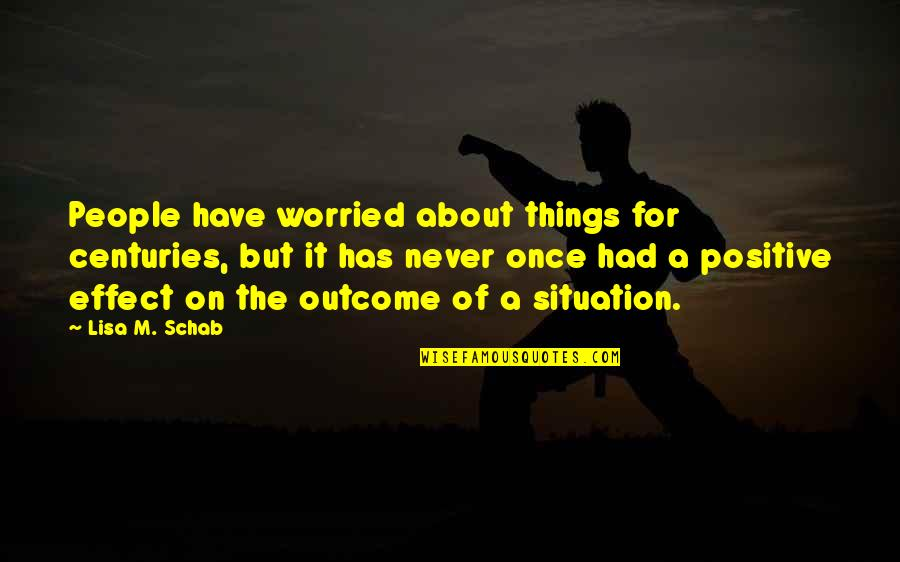 Change For Growth Quotes By Lisa M. Schab: People have worried about things for centuries, but