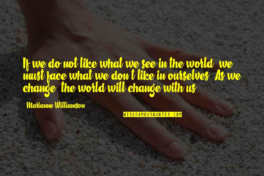 Change For Growth Quotes By Marianne Williamson: If we do not like what we see