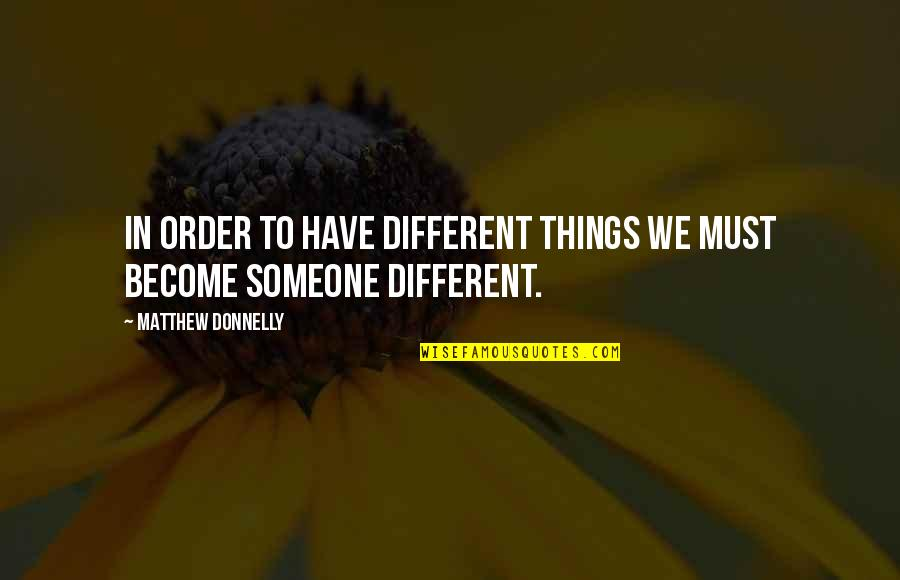 Change For Growth Quotes By Matthew Donnelly: In order to have different things we must